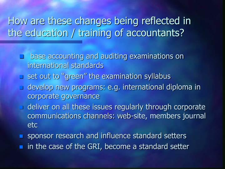 How are these changes being reflected in the education / training of accountants?