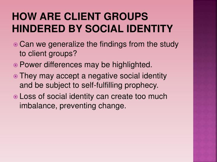 HOW ARE CLIENT GROUPS HINDERED BY SOCIAL IDENTITY
