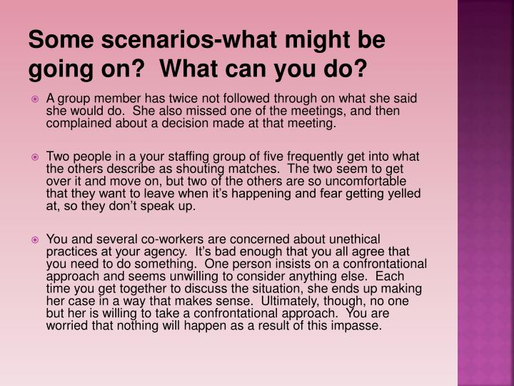 Some scenarios-what might be going on?  What can you do?