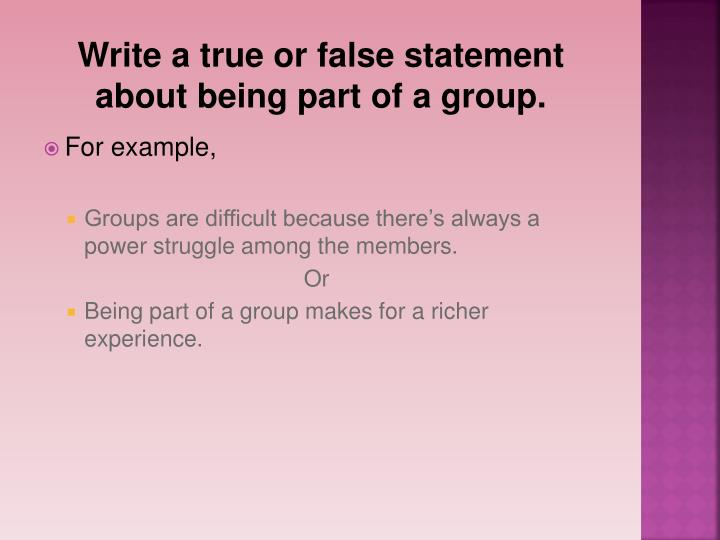 Write a true or false statement about being part of a group.