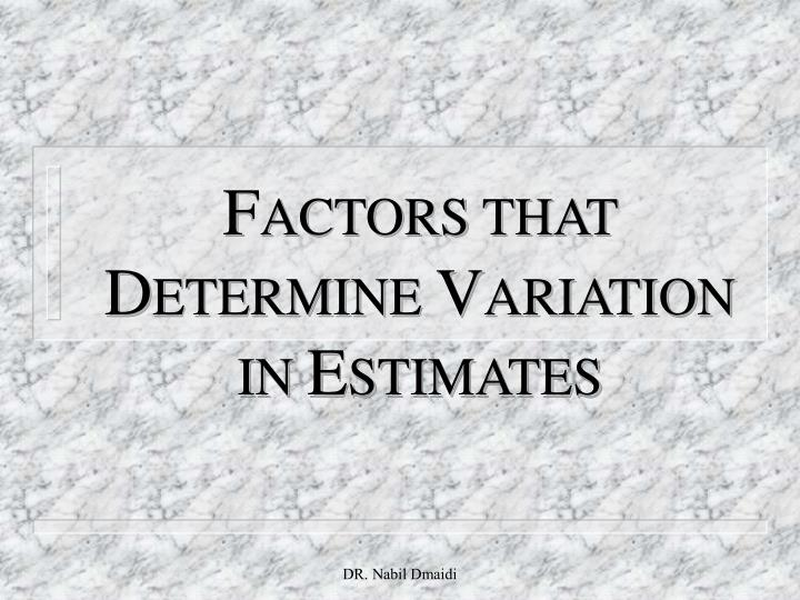 F actors that d etermine v ariation in e stimates