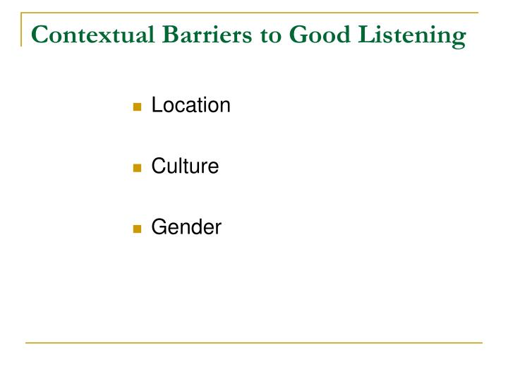 Contextual Barriers to Good Listening