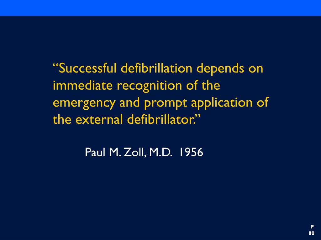 """""""Successful defibrillation depends on immediate recognition of the emergency and prompt application of the external defibrillator."""""""