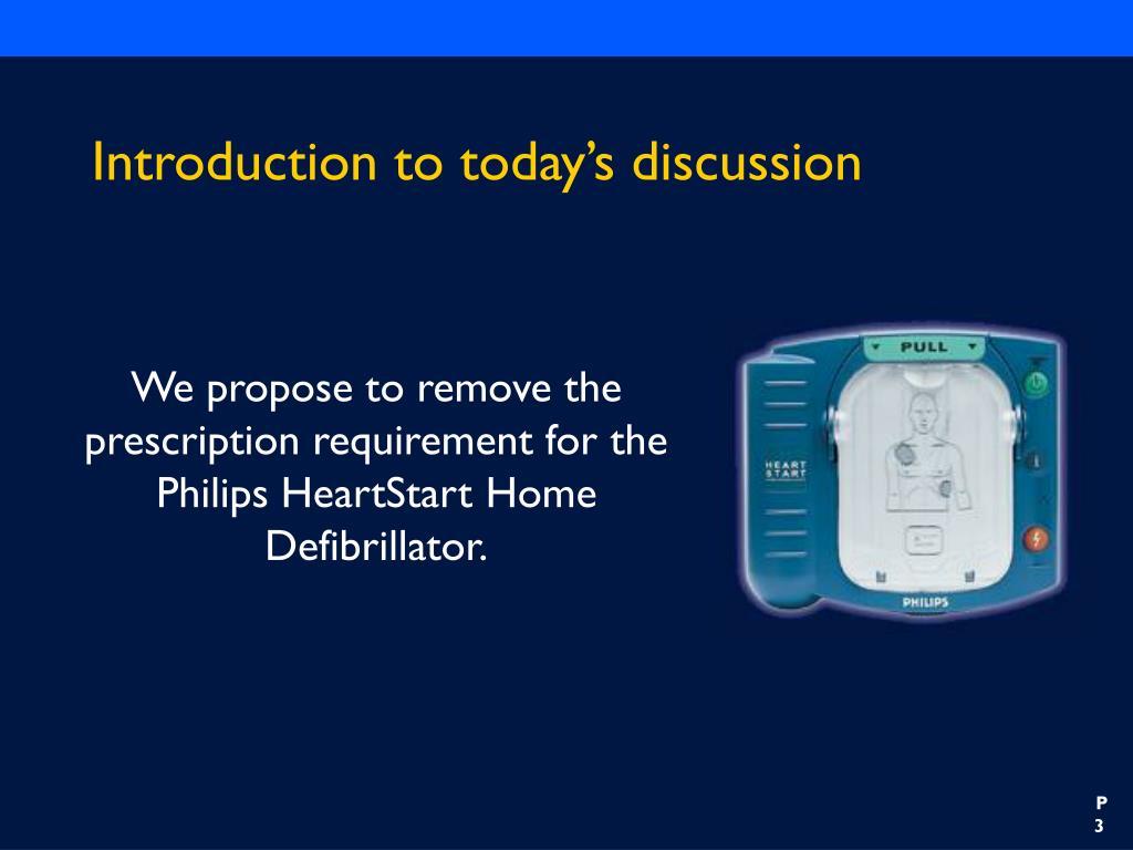We propose to remove the prescription requirement for the Philips HeartStart Home Defibrillator.