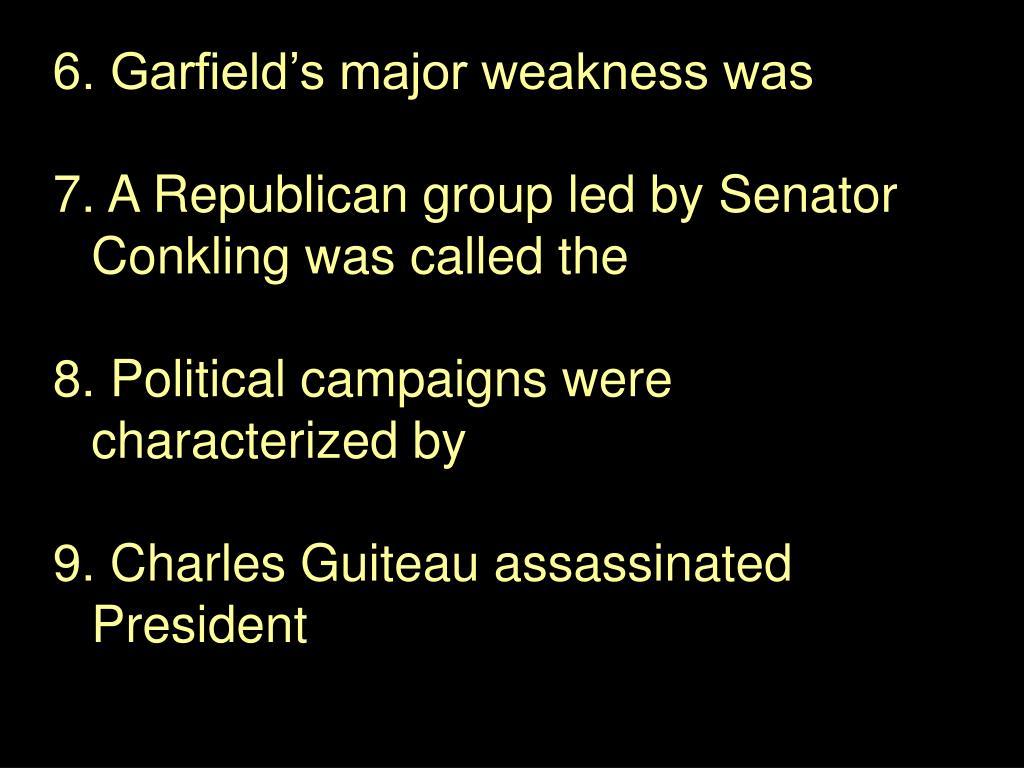 6. Garfield's major weakness was