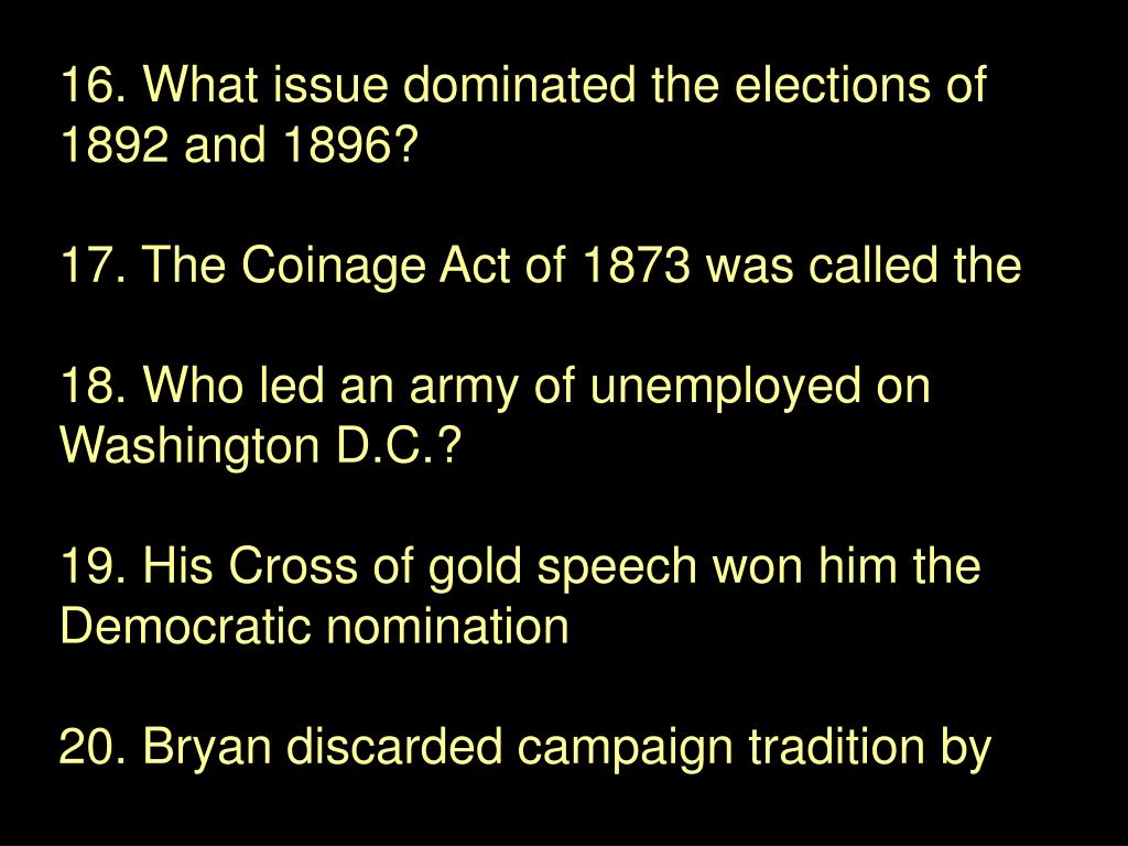 16. What issue dominated the elections of 1892 and 1896?
