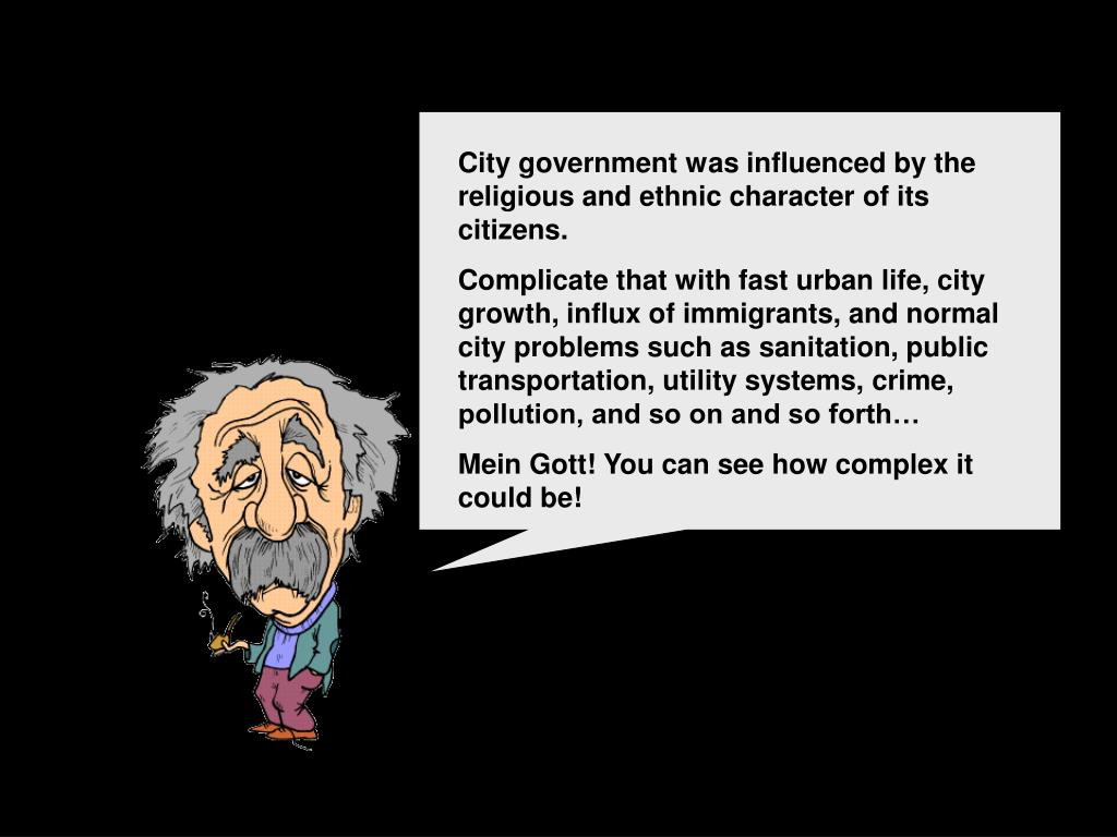 City government was influenced by the religious and ethnic character of its citizens.