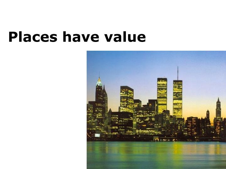 Places have value