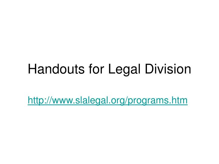 Handouts for Legal Division