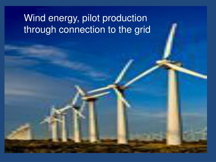 Wind energy, pilot production through connection to the grid
