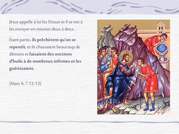 Jésus appelle à lui les Douze et il se mit à les envoyer en mission deux à deux…