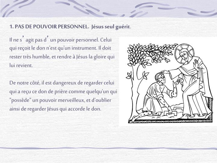 1. PAS DE POUVOIR PERSONNEL.  Jésus seul guérit