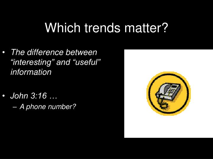 Which trends matter?