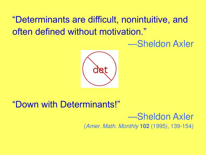 """Determinants are difficult, nonintuitive, and"