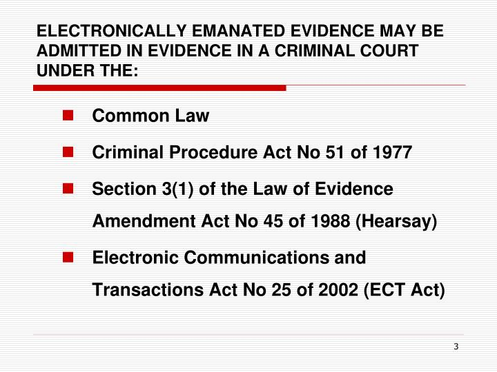 Electronically emanated evidence may be admitted in evidence in a criminal court under the
