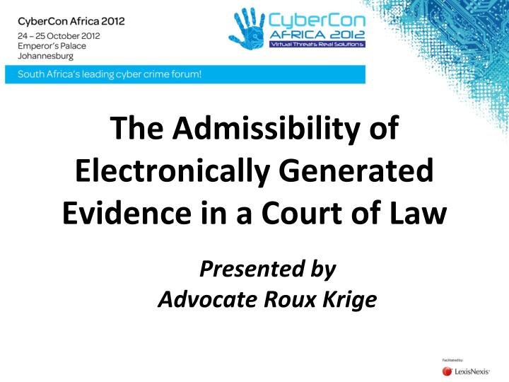 The admissibility of electronically generated evidence in a court of law