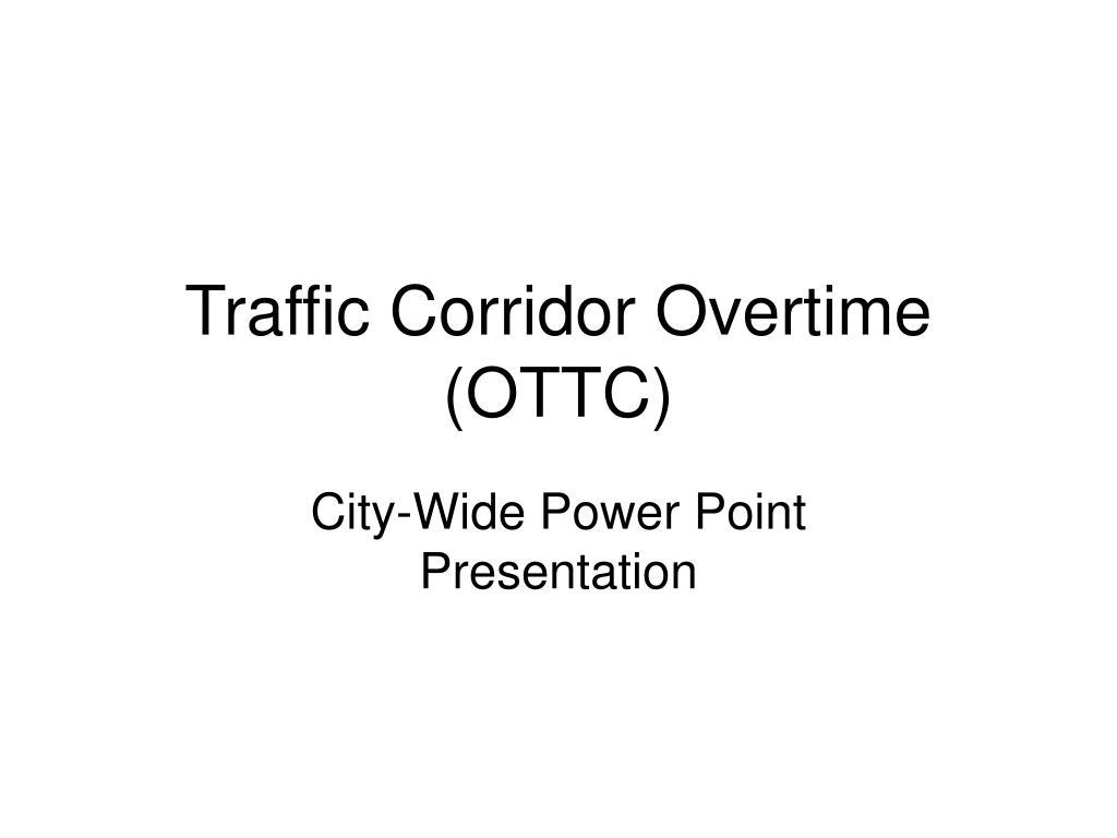 Traffic Corridor Overtime (OTTC)