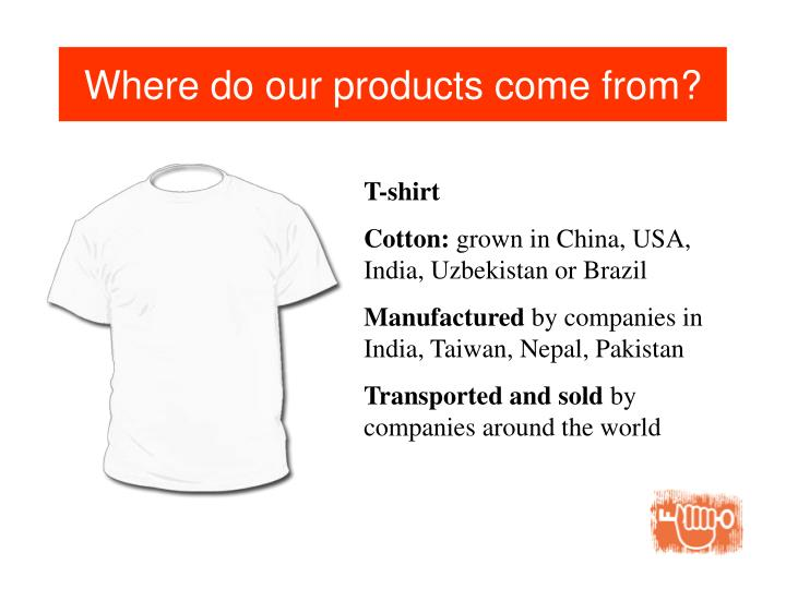 Where do our products come from?