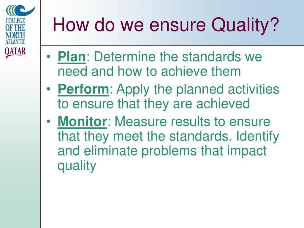 How do we ensure Quality?