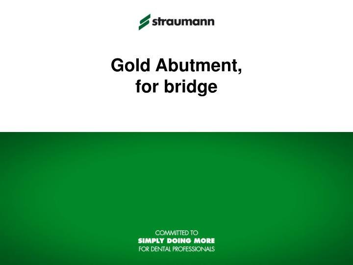 Gold Abutment,