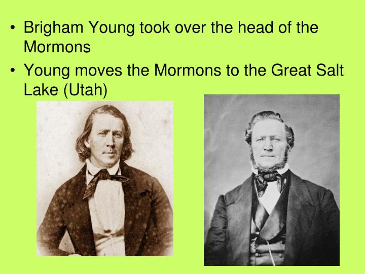 Brigham Young took over the head of the Mormons
