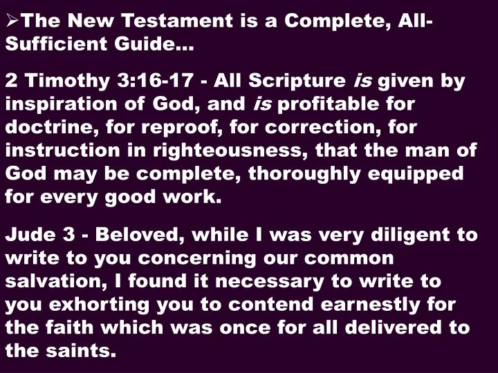 The New Testament is a Complete, All-Sufficient Guide…