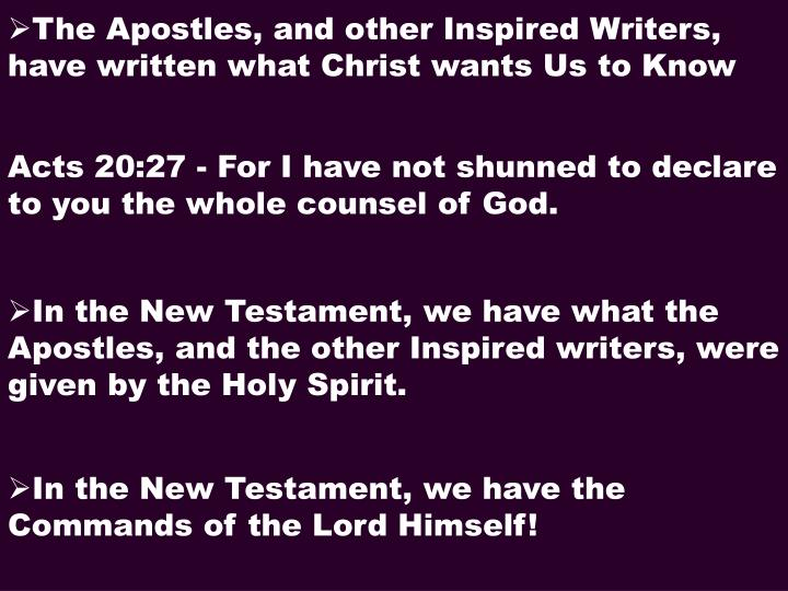 The Apostles, and other Inspired Writers, have written what Christ wants Us to Know
