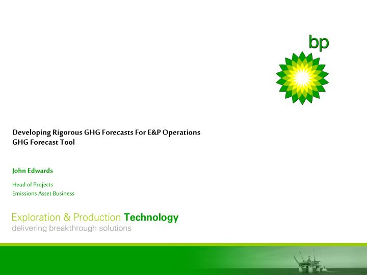 Developing rigorous ghg forecasts for e p operations ghg forecast tool