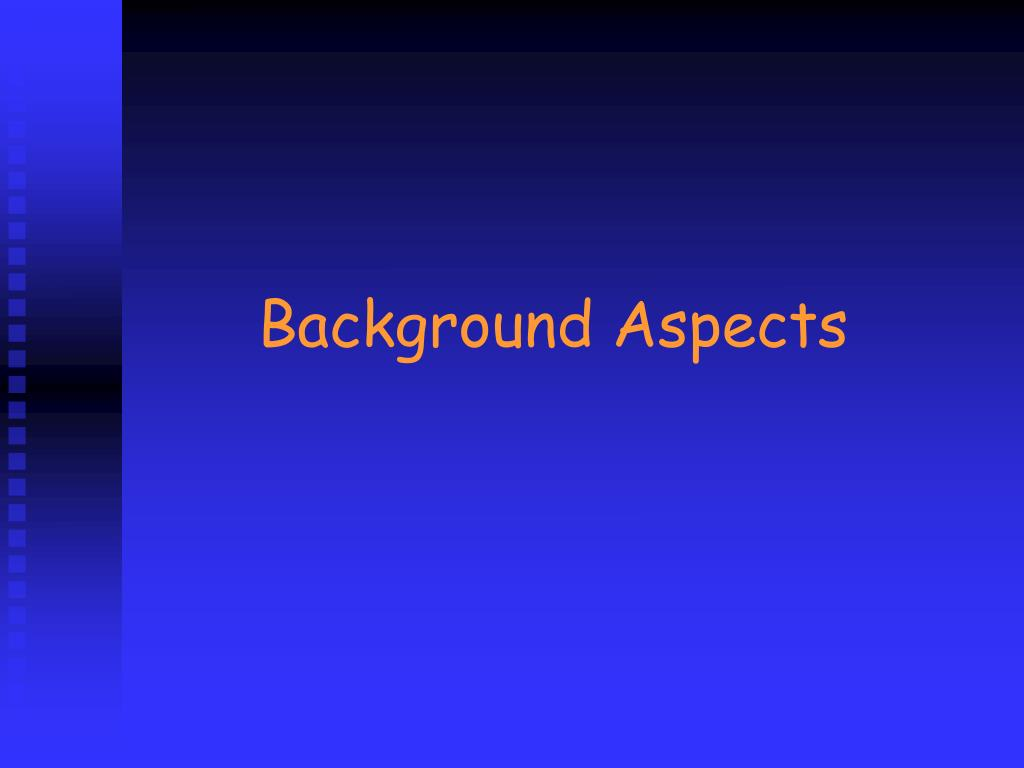 Background Aspects