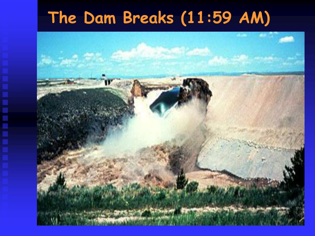 The Dam Breaks (11:59 AM)