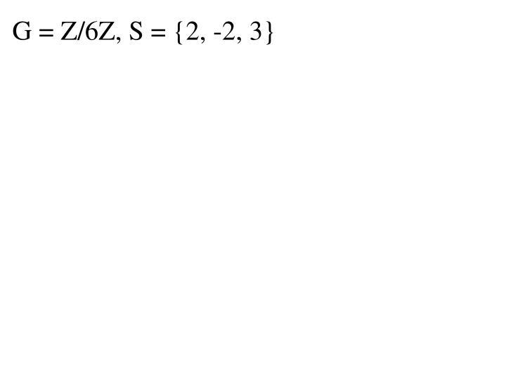 G = Z/6Z, S = {2, -2, 3}
