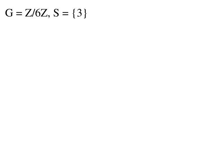G = Z/6Z, S = {3}