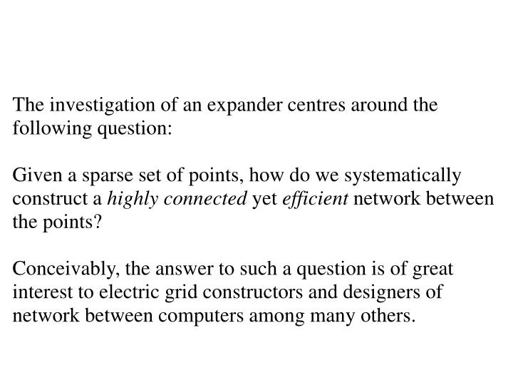 The investigation of an expander centres around the following question: