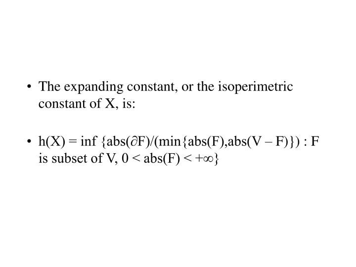 The expanding constant, or the isoperimetric constant of X, is: