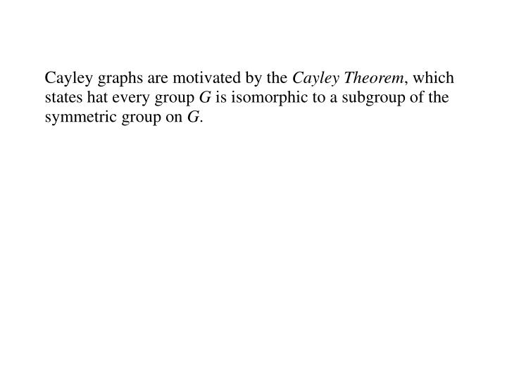 Cayley graphs are motivated by the