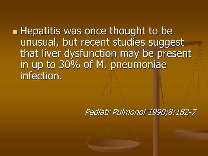 Hepatitis was once thought to be unusual, but recent studies suggest that liver dysfunction may be present in up to 30% of M. pneumoniae infection.