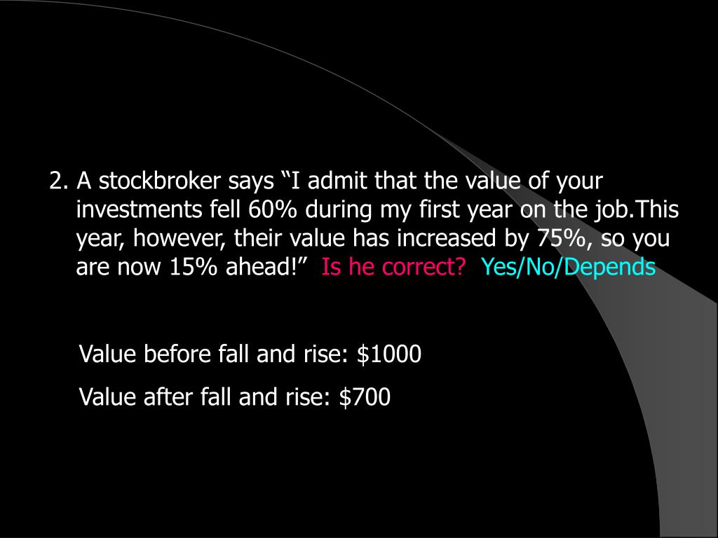 """2. A stockbroker says """"I admit that the value of your"""