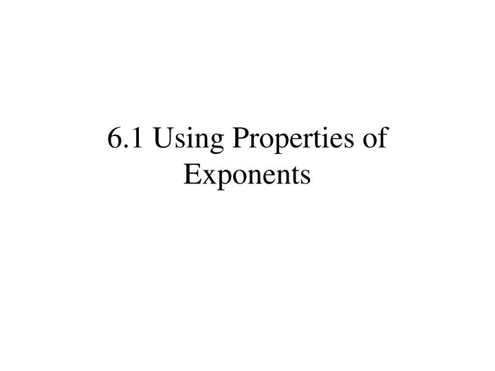 6.1 Using Properties of Exponents