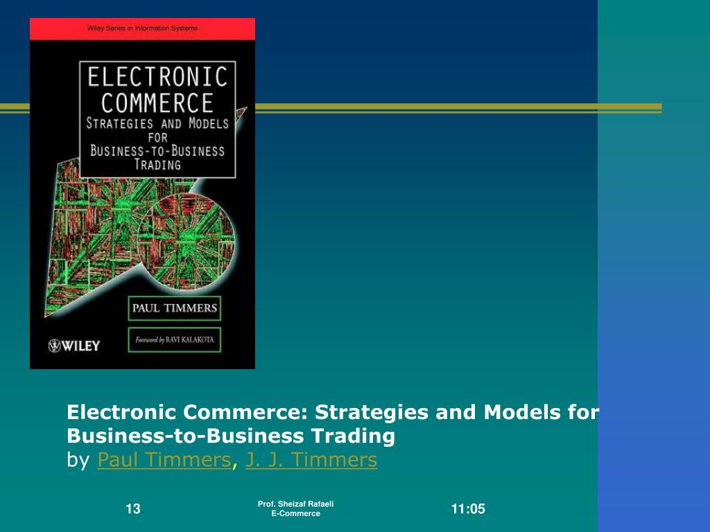 Electronic Commerce: Strategies and Models for Business-to-Business Trading