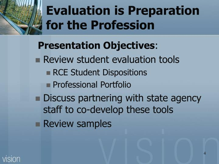 Evaluation is Preparation   for the Profession