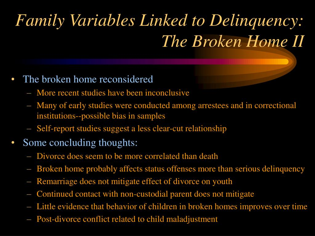 Family Variables Linked to Delinquency:  The Broken Home II
