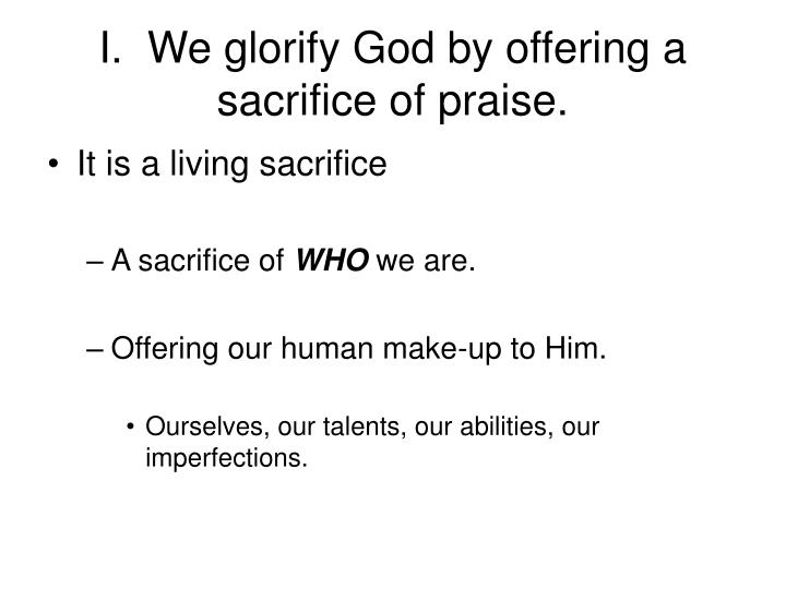 I we glorify god by offering a sacrifice of praise1