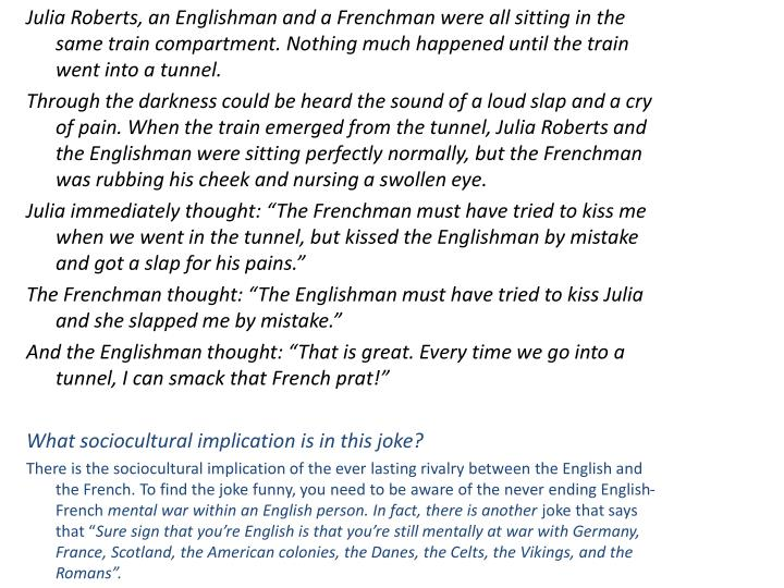 Julia Roberts, an Englishman and a Frenchman were all sitting in the same train compartment. Nothing much happened until the train went into a tunnel.