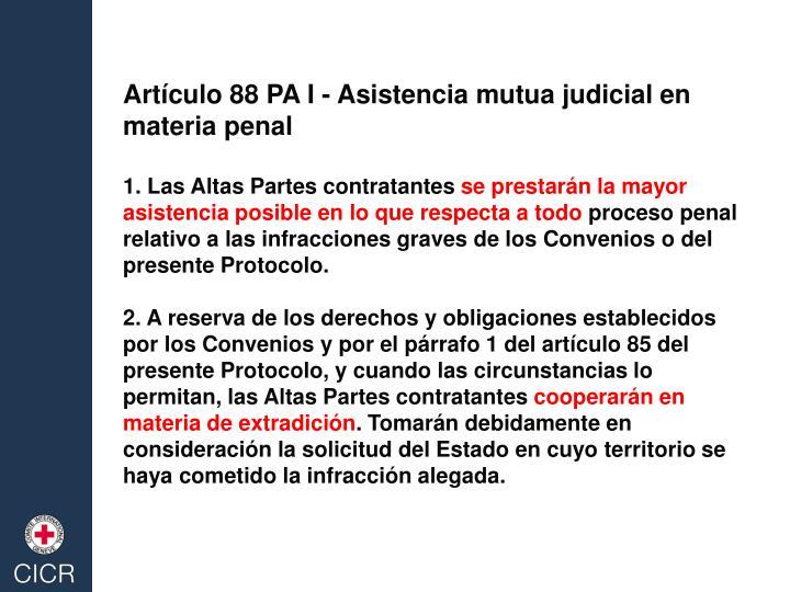 Artículo 88 PA I - Asistencia mutua judicial en materia penal
