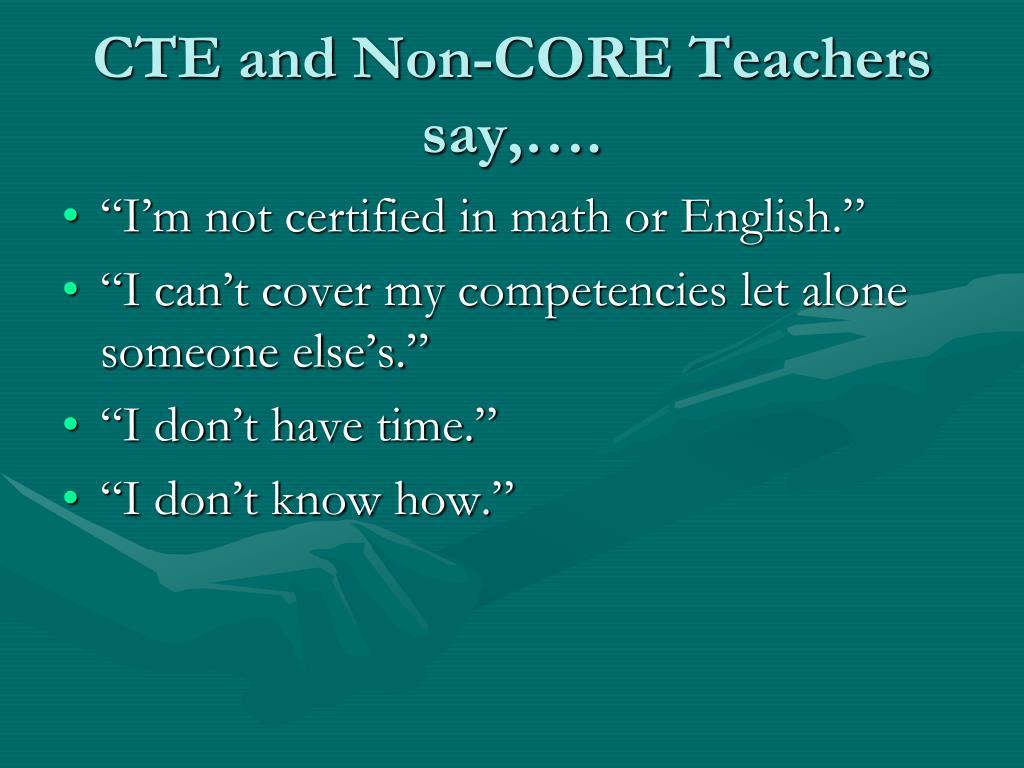 CTE and Non-CORE Teachers say,….
