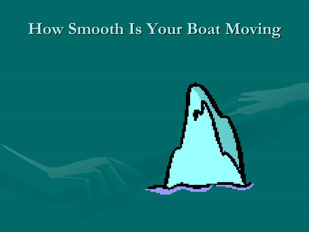How Smooth Is Your Boat Moving