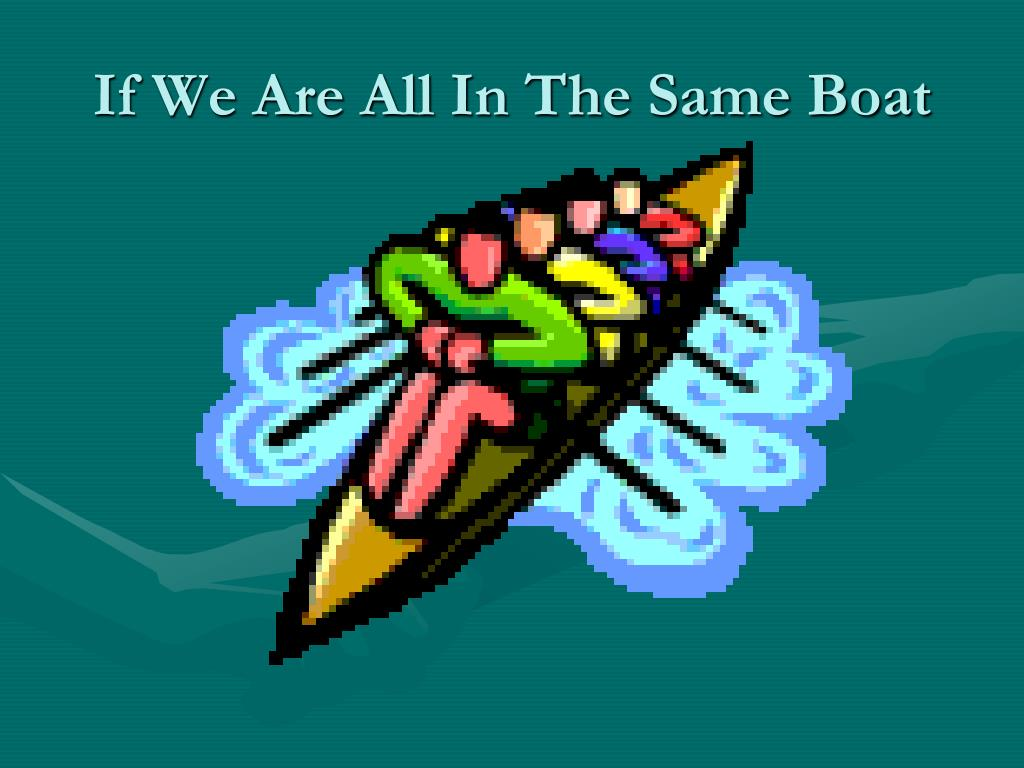 If We Are All In The Same Boat