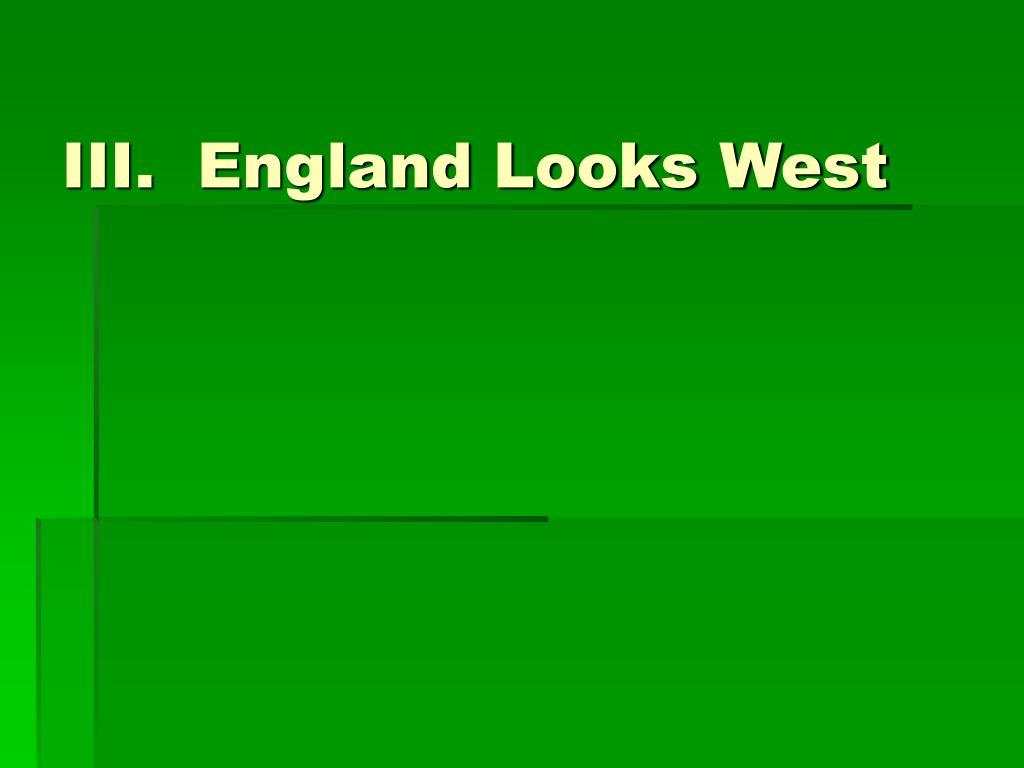 III.  England Looks West