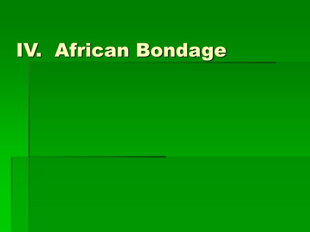 IV.  African Bondage