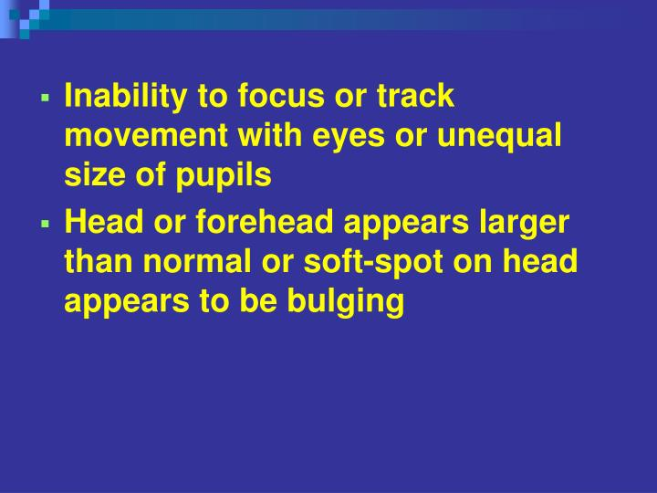 Inability to focus or track movement with eyes or unequal size of pupils